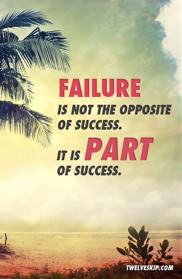 Parting quote Failure is not the opposite of success. It is part of success.