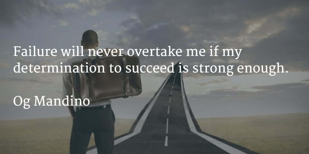 Succeed quote Failure will never overtake me if my determination to succeed is strong enough.