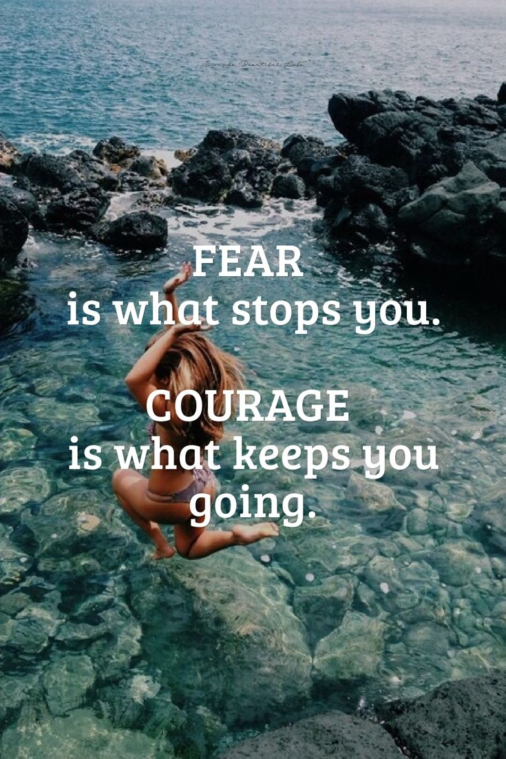 Do not fear quote Fear is what stops you. Courage is what keeps you going.