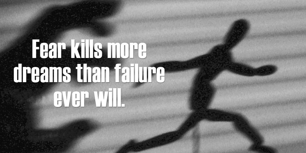 Failure quote Fear kills more dreams than failure ever will.