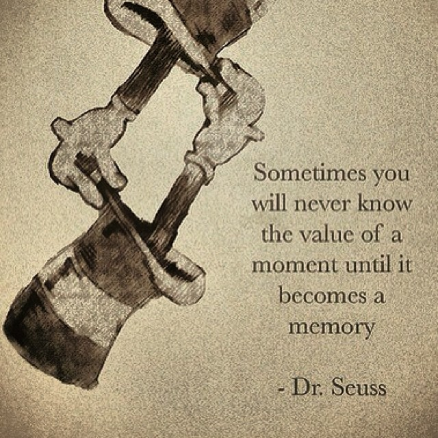 That moment quote Sometimes you will never know the value of a moment until it becomes a memory,