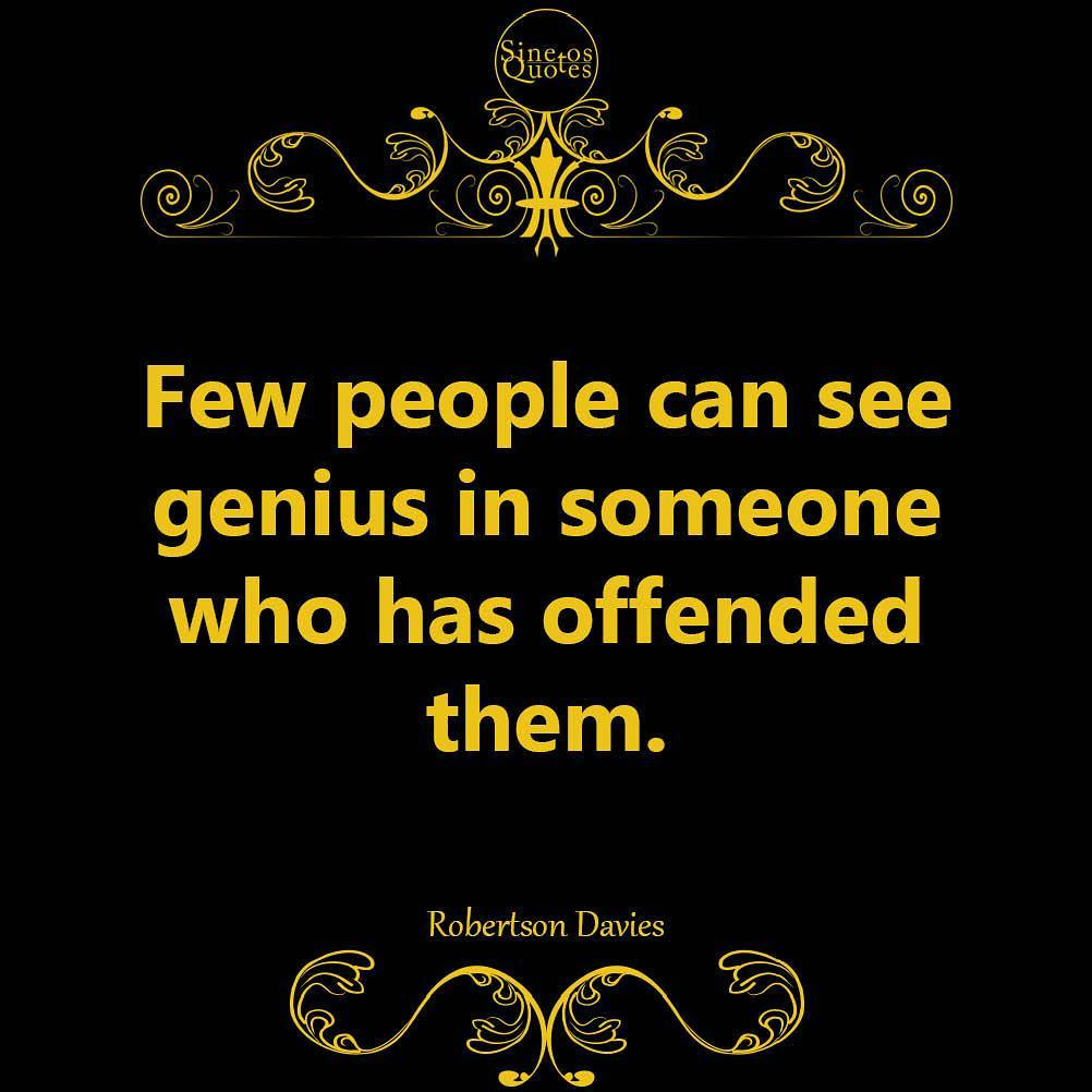 Reactions quote Few people can see genius in someone who has offended them.