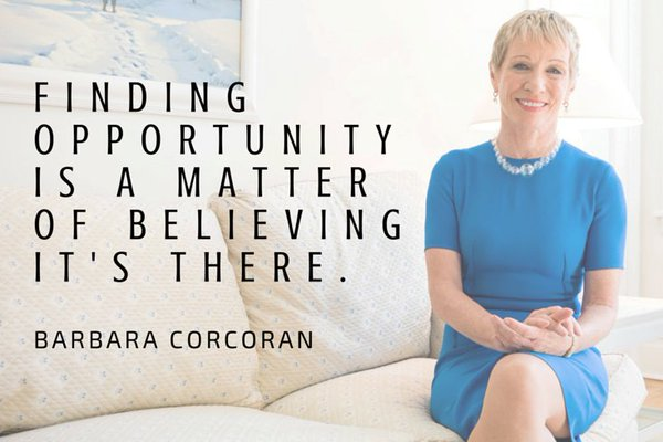 Finding opportunity is a matter of believing it's there. - Barbara Corcoran
