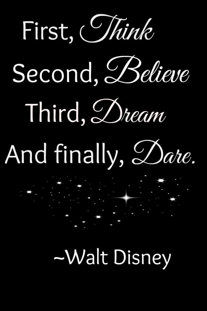 Walt First Think Second Believe Third Dream And Finally Dare