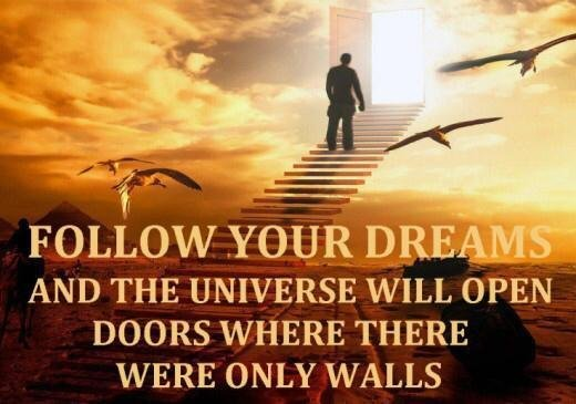Colleges universities quote Follow your dreams and the universe will open doors where there we only walls.