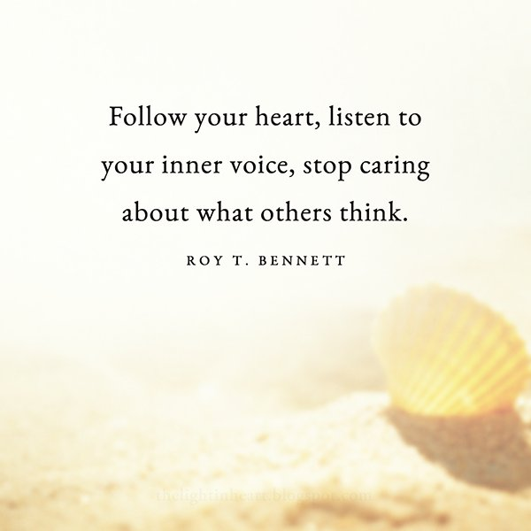 Thinking quote Follow your heart, listen to your inner voice, stop caring about what others thi