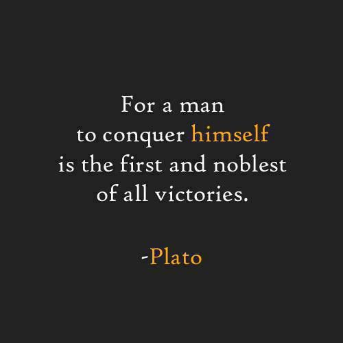 For a man to conquer himself is the first and noblest of all victories. - Plato