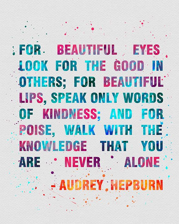 Kindness quote For beautiful eye look for the good in others; for beautiful lips, speak only wo