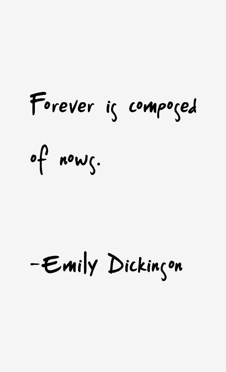 Forever quote Forever is composed of nows.