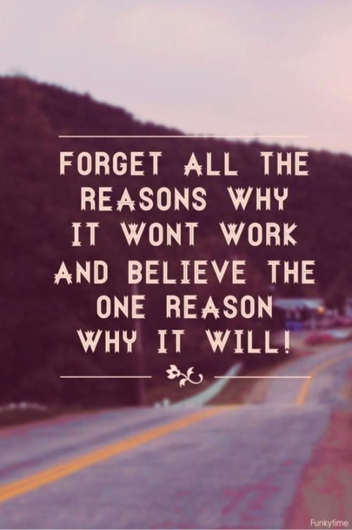 Social work quote Forget all the reasons why it won't work and believe the one reason it will.