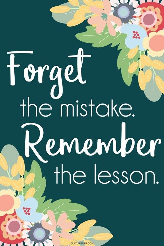 Learn quote Forget the mistake. Remember the lesson.