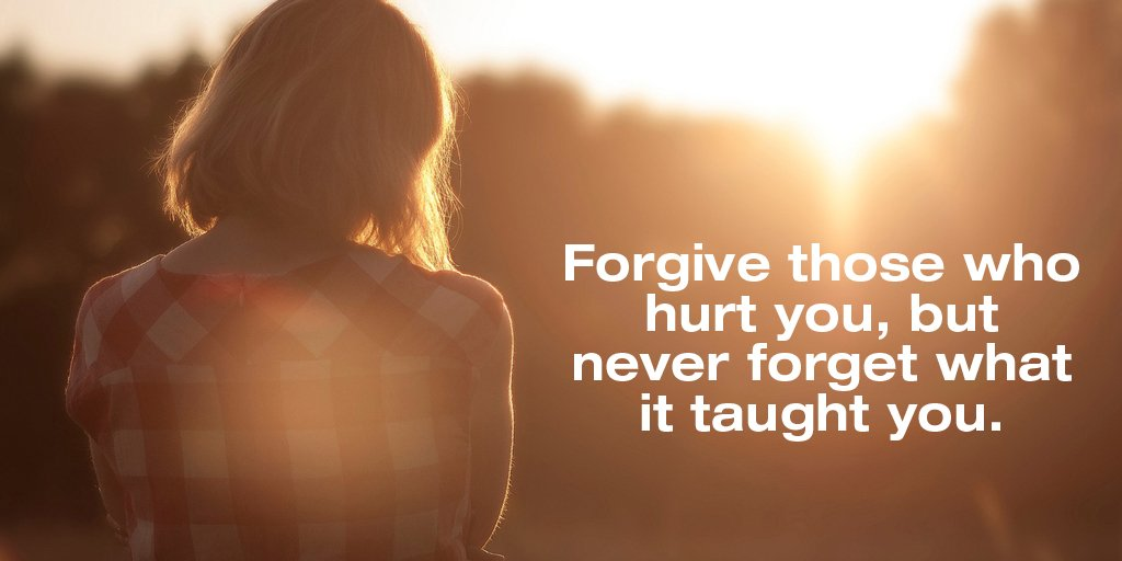 Forgive quote Forgive those who hurt you, but never forget what it taught you.