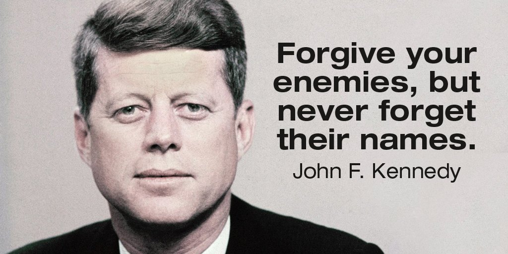 Forgive and forget quote Forgive your enemies, but never forget their names.