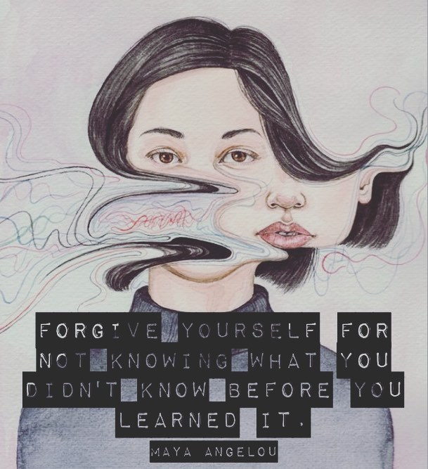 Learn quote Forgive yourself for not knowing what you didn't know before you learned it.