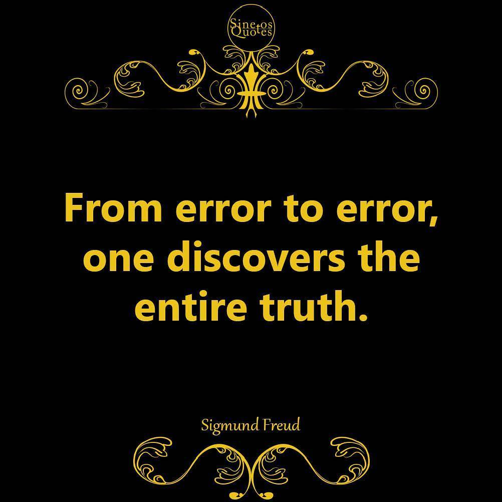 Error quote From error to error, one discovers the entire truth.