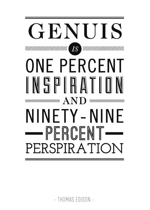 Thomas A. Edison quote Genius is one percent inspiration and ninety-nine percent perspiration.