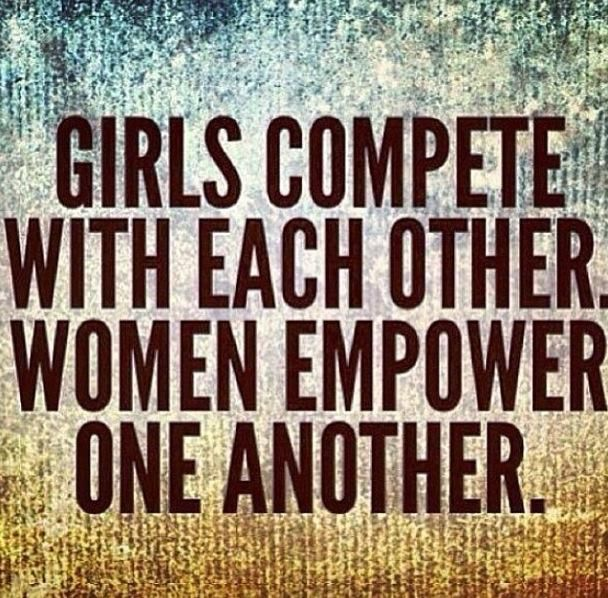 Women empowerment quote Girls compete with each other. Women empower one another.