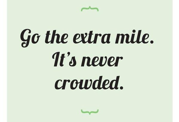 Crowd quote Go the extra mile. It's never crowded.