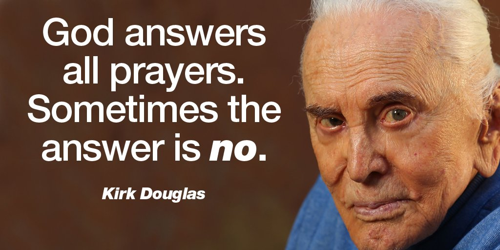 God answers all prayers. Sometimes the answer is no.  - Kirk Douglas