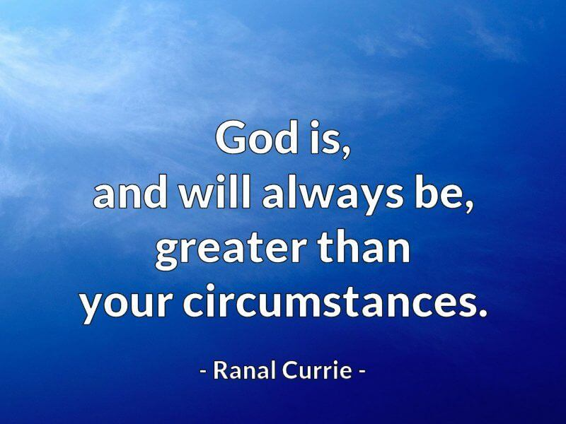 Against religion quote God is, and will always be, greater than your circumstances.