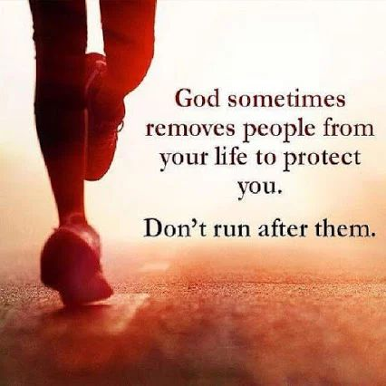 God sometimes removes people from your life to protect you. Don't run after them. - Unknown