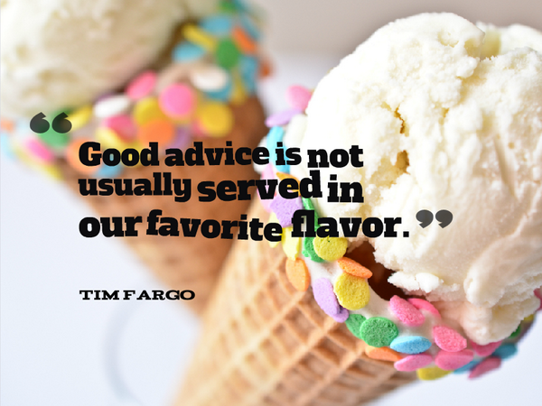 Advice quote Good advice is not usually served in our favorite flavor.