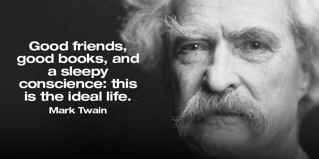 Good friends, good books, and a sleepy conscience this is the ideal life. - Mark Twain
