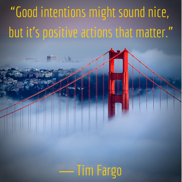 Intentions quote Good intentions might sound nice, but it's positive actions that matter.