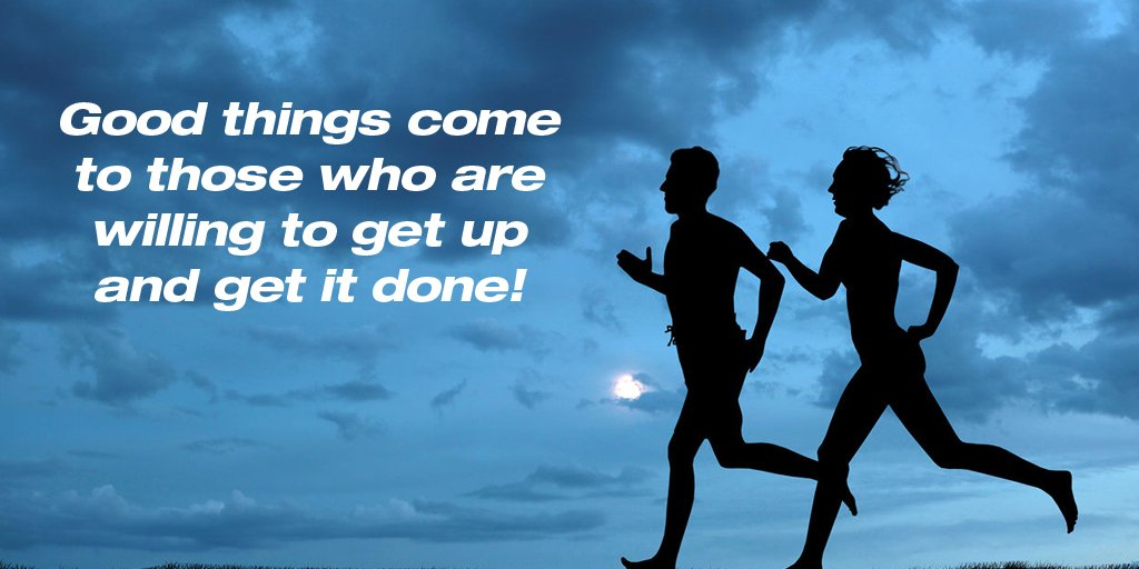 Good things quote Good things come to those who are willing to get up and get it done.