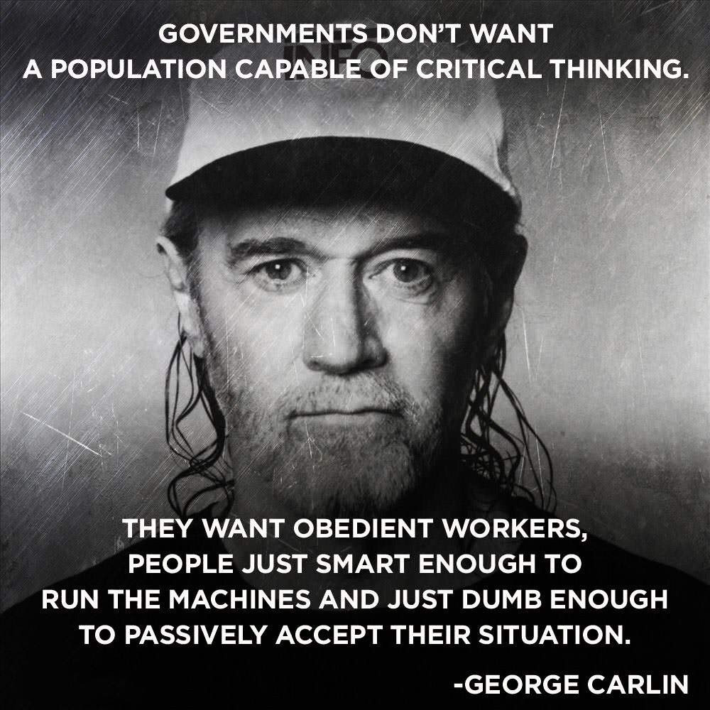 Forms of government quote Governments don't want a population capable of critical thinkng. They want obedi