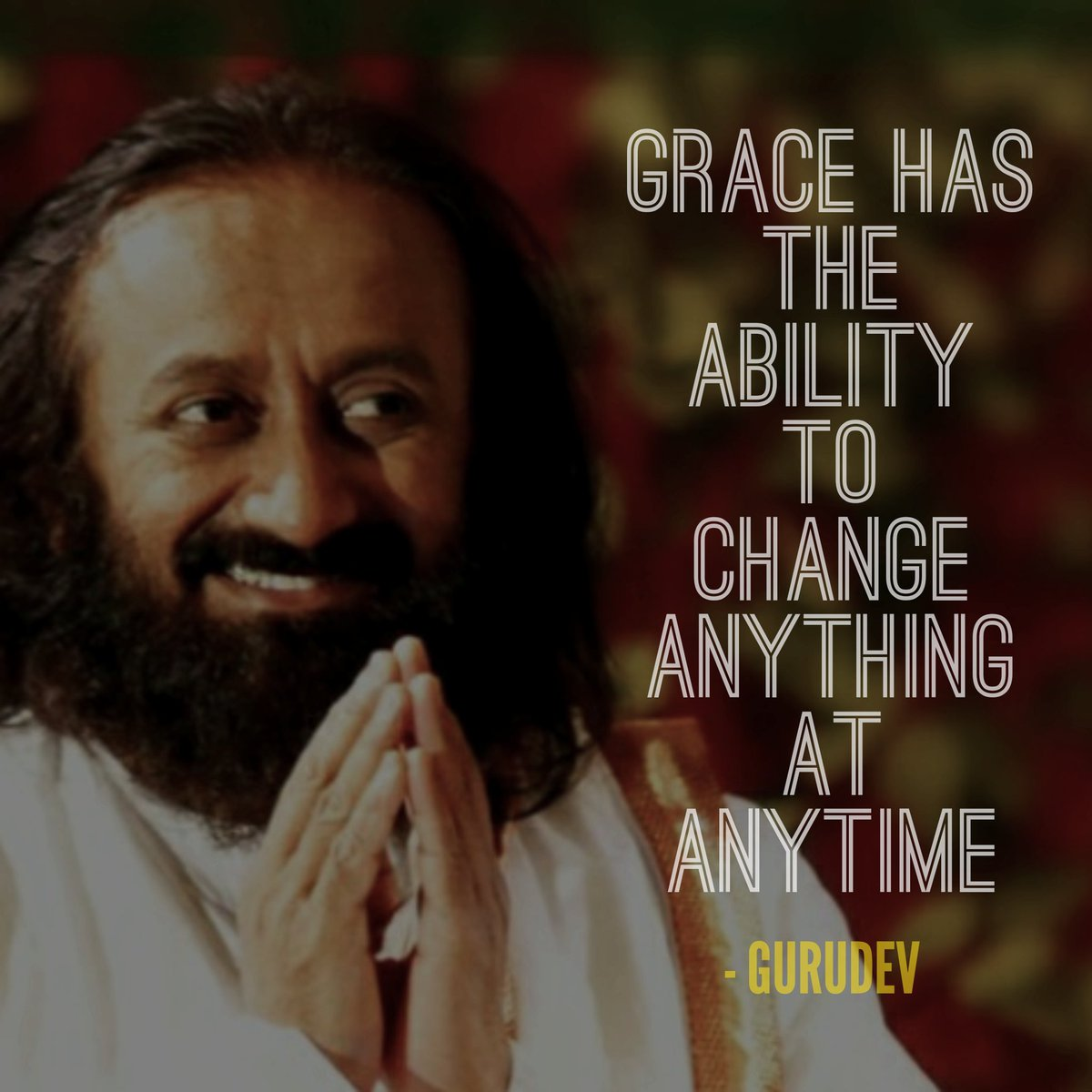 Grace has the ability to change anything at anytime. - Sri Sri Ravi Shankar