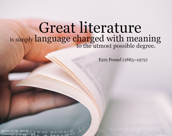 Literature quote Great literature is simply language charged with meaning to the utmost possible