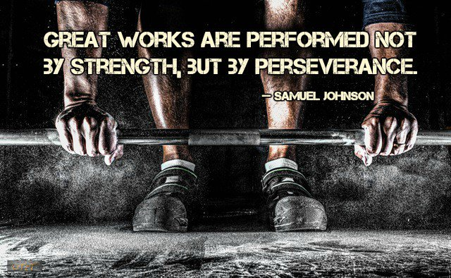 Samuel Johnson quote Great works are performed not by strength, but by perseverance.