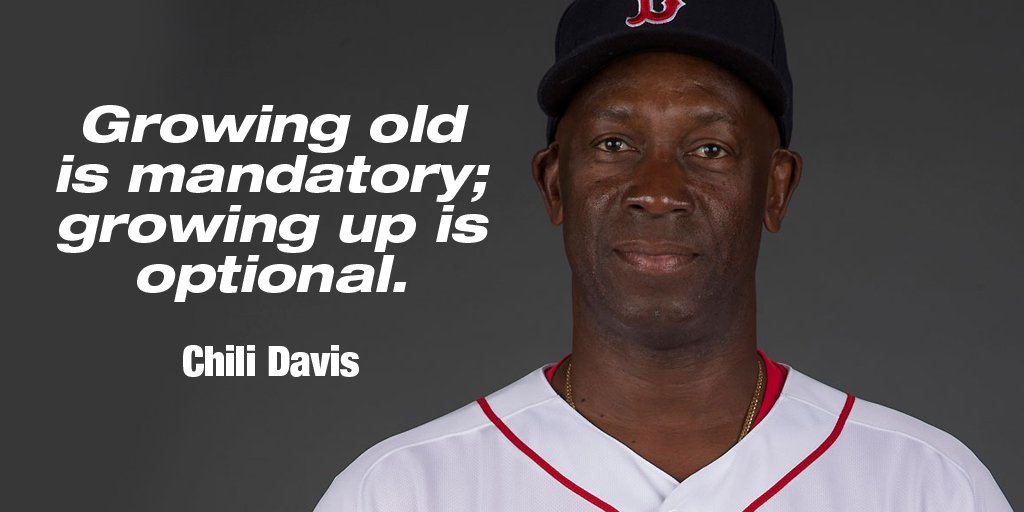 Chili Davis quote Growing old is mandatory; growing up is optional.