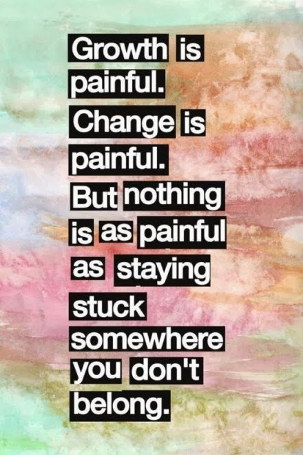Stuck up quote Growth is painful. Change is painful. But nothing is as painful as staying stuck