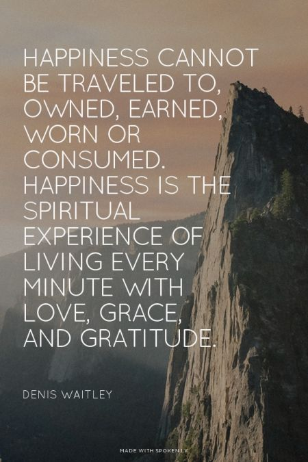 Spiritual gifts quote Happiness cannot be traveled to, owned, earned, worn or consumed. Happiness is t