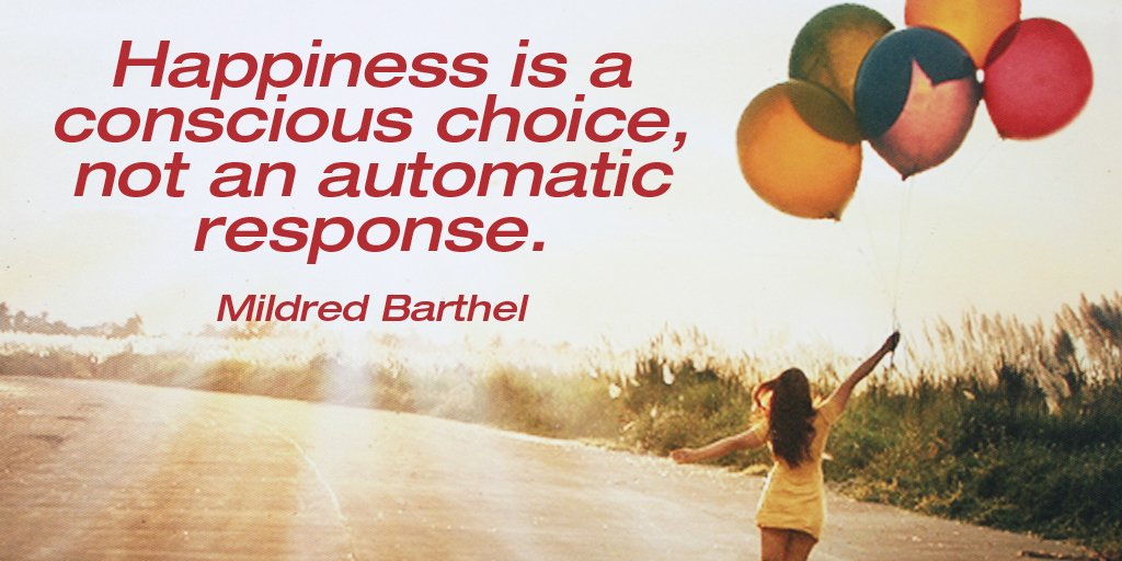Happiness is a conscious choice, not an automatic response. - Mildred Barthel