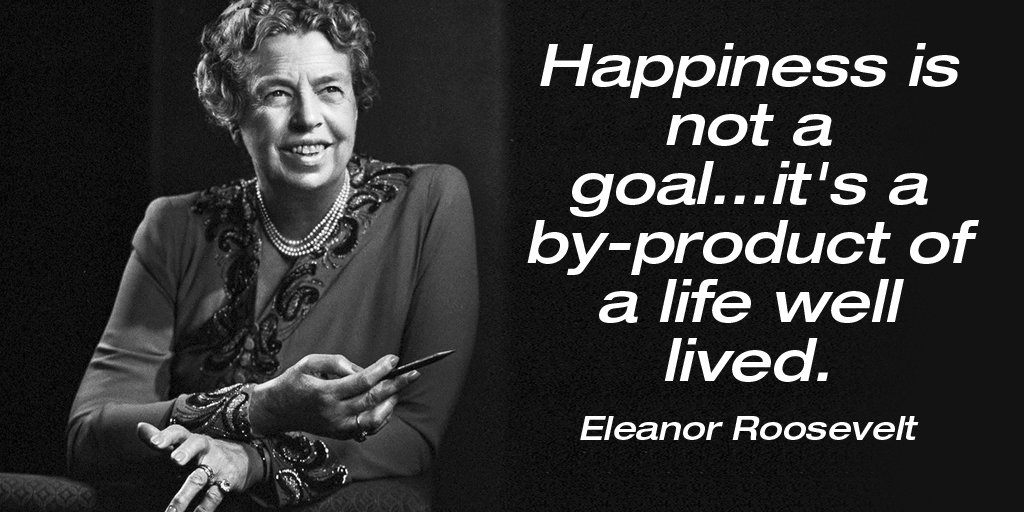 Happy life quote Happiness is not a goal... it's a by-product of a life well lived.