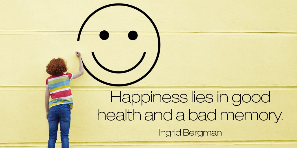 Happiness lies in good health and a bad memory. - Ingrid Bergman