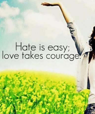 Love and hate quote Hate is easy, love takes courage.
