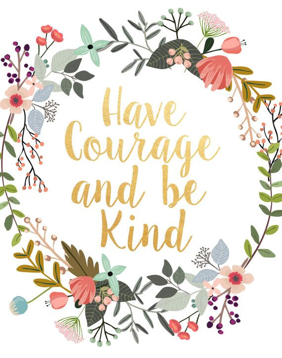 Positive thinker quote Have courage and be kind.