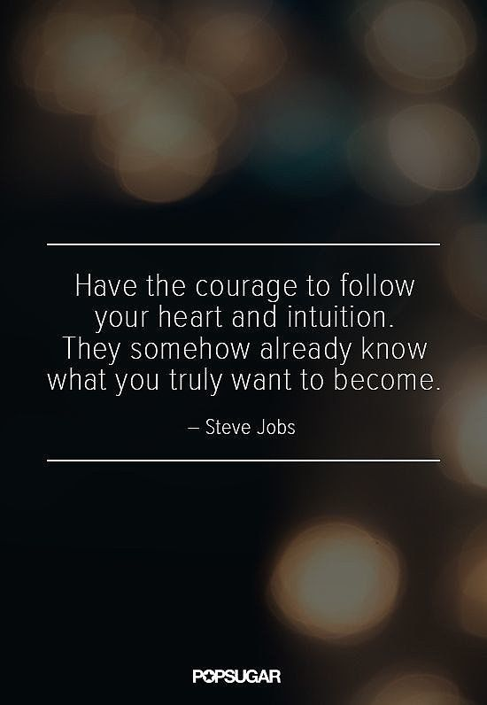 Intuitions quote Have the courage to follow your heart and intuition. They somehow already know w