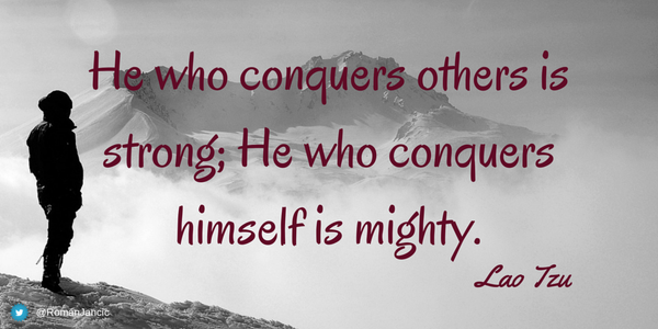 Conquering quote He who conquers others is strong; He who conquers himself is mighty.