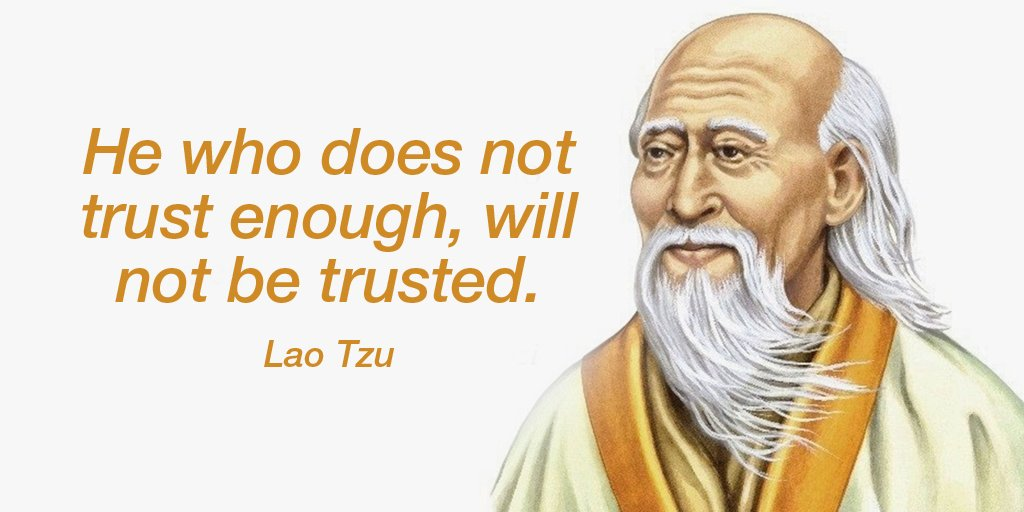 He who does not trust enough, will not be trusted. - Lao Tzu