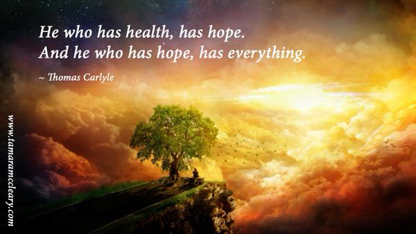 Health food quote He who has health, has hope, and he who has hope, has everything.