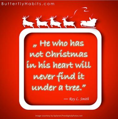 Christmas holiday greetings quote He who has not Christmas in his heart will never find it under a tree.