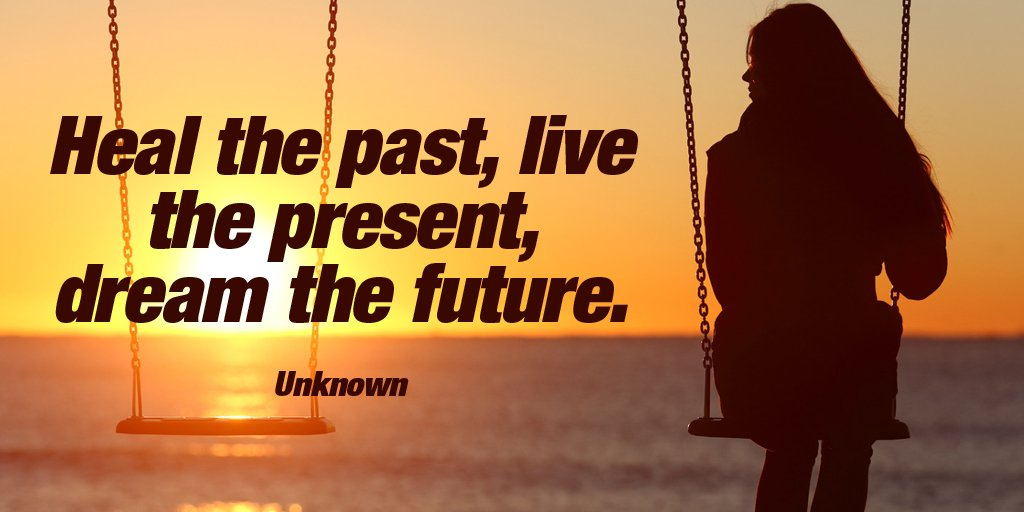 Healing quote Heal the past, live the present, dream the future.
