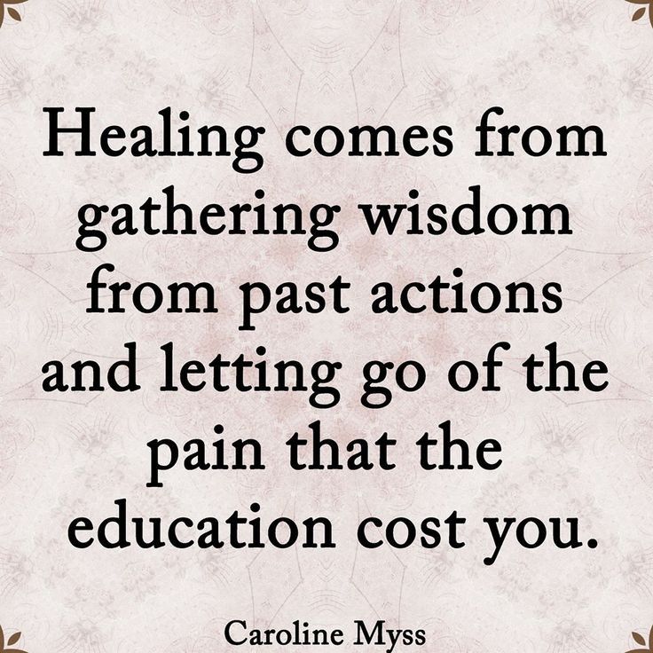 Healing comes from gathering wisdom from past actions and letting go of the pain that the education cost you. - Caroline Myss