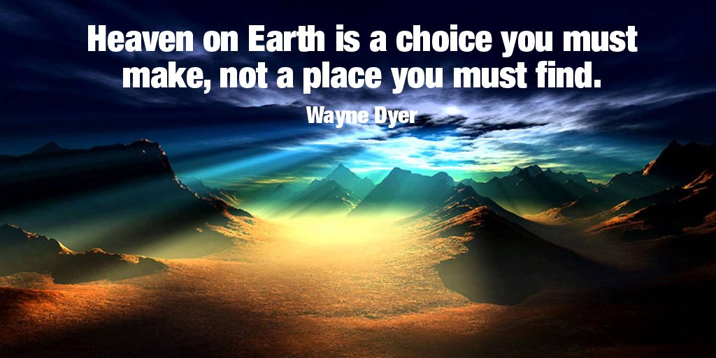 Earth quote Heaven on Earth is a choice you must make, not a place you must find.