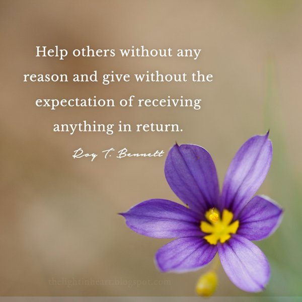Returning quote Help others without any reason and give without the expectation of receiving any